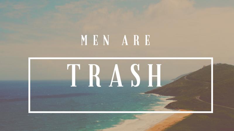 Men are trash